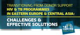 HIV & TB Programmes in Eastern Europe & Central Asia: Challenges & effetive Solutions