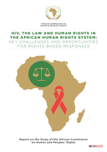 HIV, the Law and Human Rights in the African Human Rights System: Key Challenges and Opportunities for Rights-Based Responses — Report on the Study of the African Commission on Human and Peoples' Rights